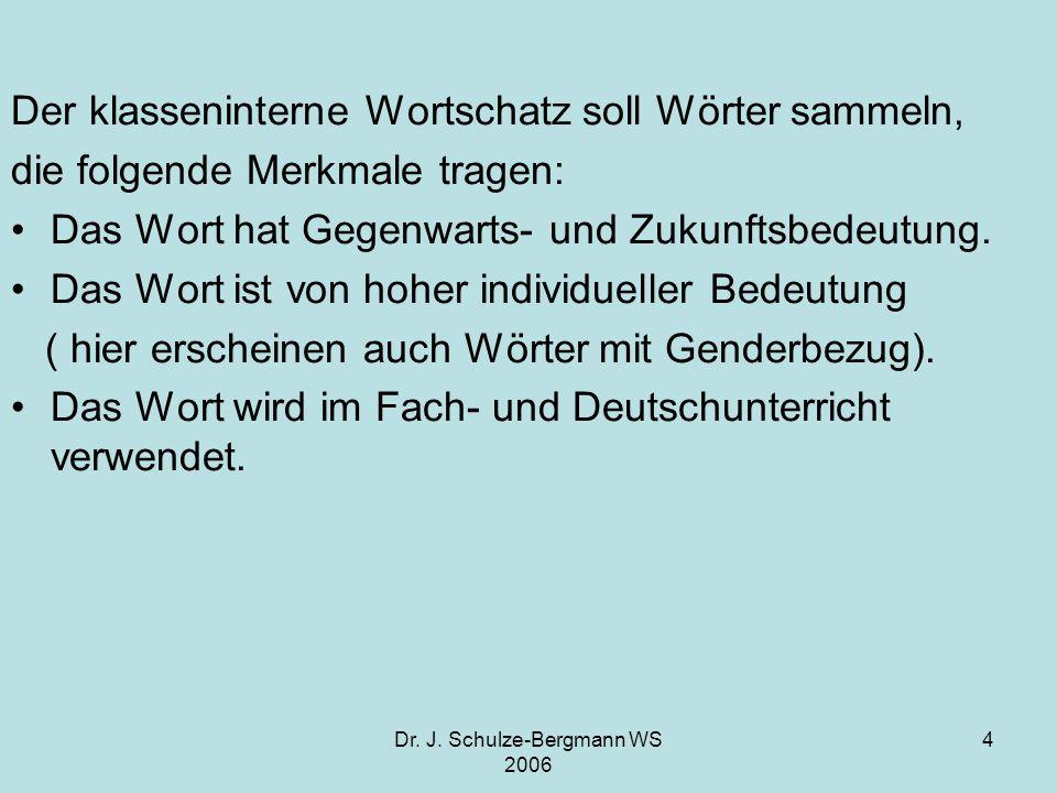 Dr. J. Schulze-Bergmann WS 2006 4 Der klasseninterne Wortschatz soll Wörter sammeln, die folgende Merkmale tragen: Das Wort hat Gegenwarts- und Zukunf