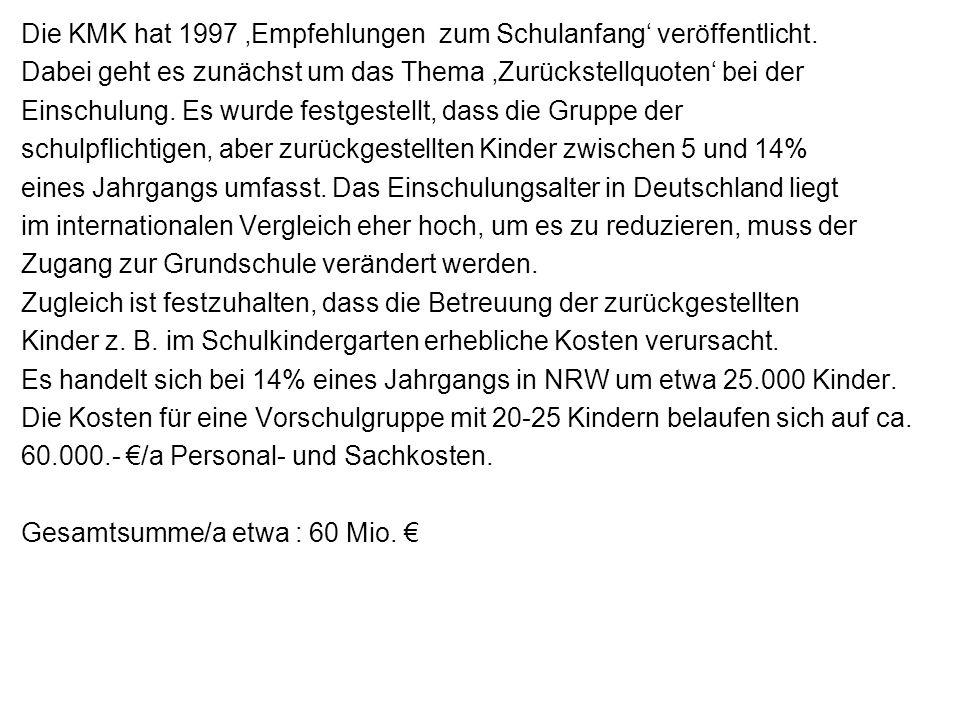 Die KMK hat 1997 Empfehlungen zum Schulanfang veröffentlicht. Dabei geht es zunächst um das Thema Zurückstellquoten bei der Einschulung. Es wurde fest