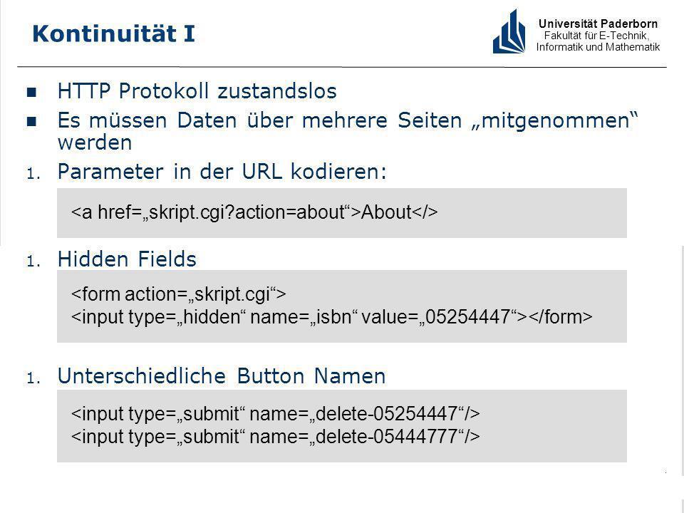 Universität Paderborn Fakultät für E-Technik, Informatik und Mathematik 10 PG: Generierung von Webanwendungen aus visuellen Spezifikationen Entwurfsmuster für Webanwendungen Bastian Cramer Kontinuität I HTTP Protokoll zustandslos Es müssen Daten über mehrere Seiten mitgenommen werden 1.
