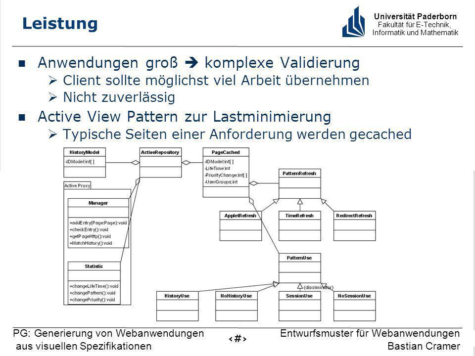 Universität Paderborn Fakultät für E-Technik, Informatik und Mathematik 14 PG: Generierung von Webanwendungen aus visuellen Spezifikationen Entwurfsmuster für Webanwendungen Bastian Cramer Leistung Anwendungen groß komplexe Validierung Client sollte möglichst viel Arbeit übernehmen Nicht zuverlässig Active View Pattern zur Lastminimierung Typische Seiten einer Anforderung werden gecached