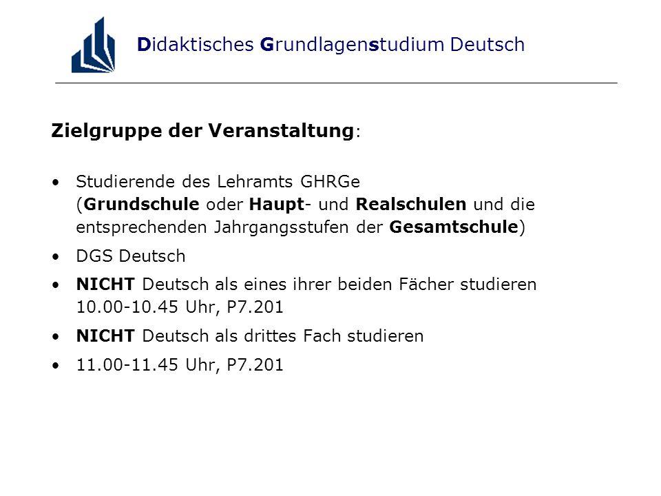 Didaktisches Grundlagenstudium Deutsch Zielgruppe der Veranstaltung : Studierende des Lehramts GHRGe (Grundschule oder Haupt- und Realschulen und die