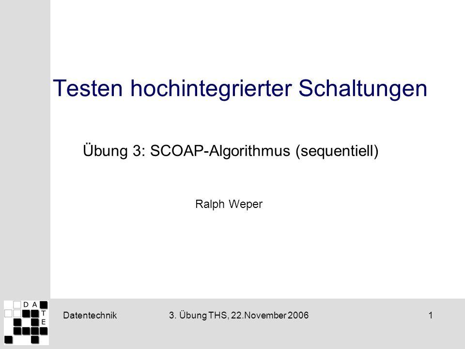 Datentechnik13. Übung THS, 22.November 2006 Testen hochintegrierter Schaltungen Übung 3: SCOAP-Algorithmus (sequentiell) Ralph Weper