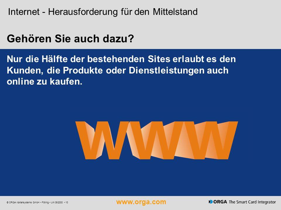 www.orga.com © ORGA Kartensysteme GmbH Fölling Uni 06/2000 13 Internet - Herausforderung für den Mittelstand Gehören Sie auch dazu? Nur die Hälfte der