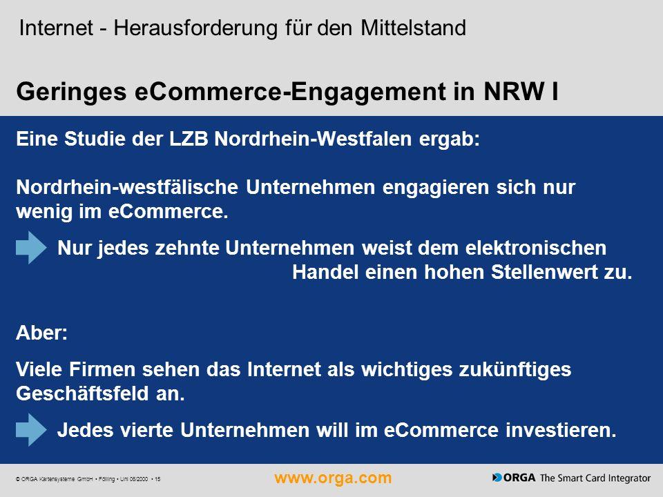 www.orga.com © ORGA Kartensysteme GmbH Fölling Uni 06/2000 15 Geringes eCommerce-Engagement in NRW I Internet - Herausforderung für den Mittelstand Ei