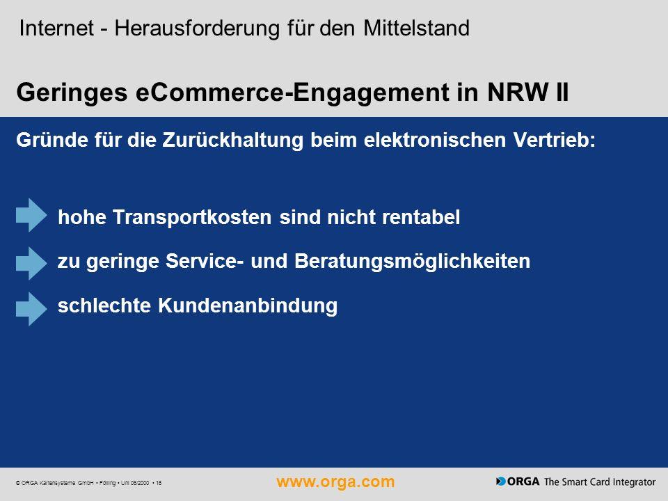 www.orga.com © ORGA Kartensysteme GmbH Fölling Uni 06/2000 16 Geringes eCommerce-Engagement in NRW II Internet - Herausforderung für den Mittelstand G