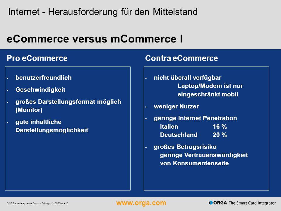 www.orga.com © ORGA Kartensysteme GmbH Fölling Uni 06/2000 18 Internet - Herausforderung für den Mittelstand eCommerce versus mCommerce I Pro eCommerc