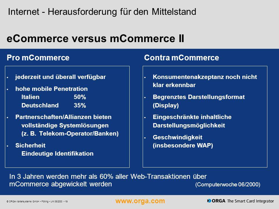 www.orga.com © ORGA Kartensysteme GmbH Fölling Uni 06/2000 19 Internet - Herausforderung für den Mittelstand eCommerce versus mCommerce II Pro mCommer