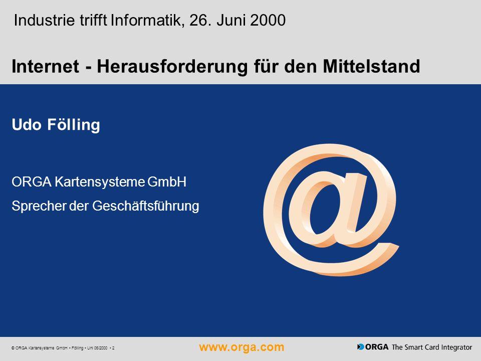 www.orga.com © ORGA Kartensysteme GmbH Fölling Uni 06/2000 2 Internet - Herausforderung für den Mittelstand Udo Fölling ORGA Kartensysteme GmbH Sprech