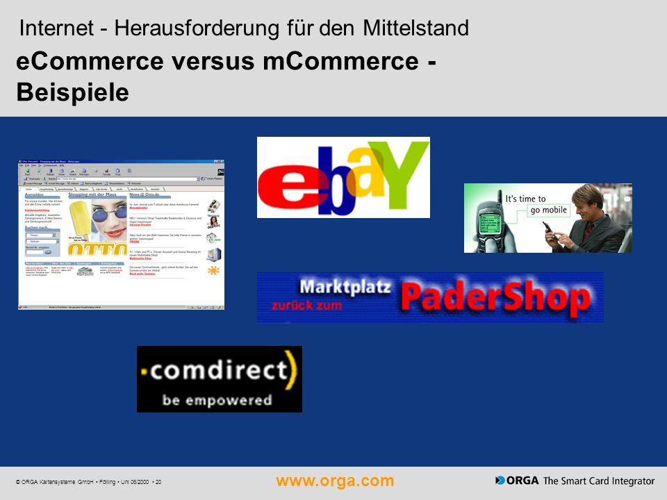 www.orga.com © ORGA Kartensysteme GmbH Fölling Uni 06/2000 20 eCommerce versus mCommerce - Beispiele Internet - Herausforderung für den Mittelstand