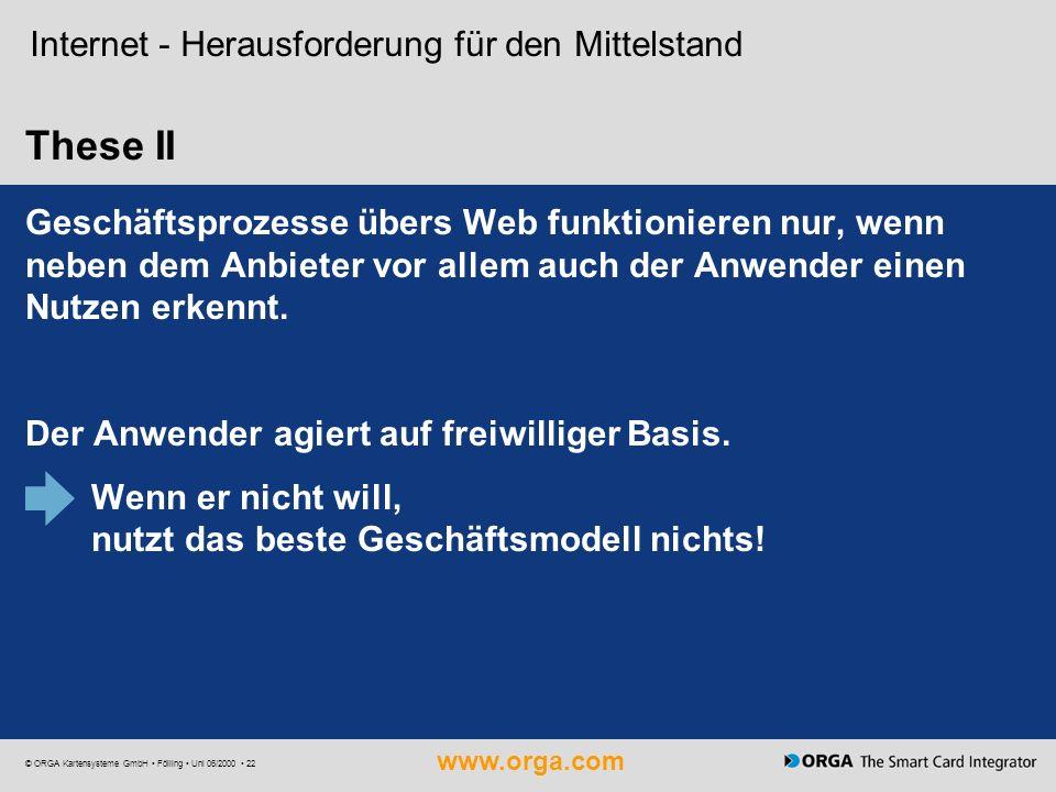 www.orga.com © ORGA Kartensysteme GmbH Fölling Uni 06/2000 22 These II Internet - Herausforderung für den Mittelstand Geschäftsprozesse übers Web funk
