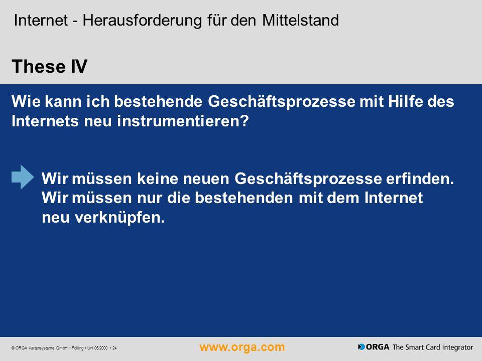 www.orga.com © ORGA Kartensysteme GmbH Fölling Uni 06/2000 24 These IV Internet - Herausforderung für den Mittelstand Wie kann ich bestehende Geschäft