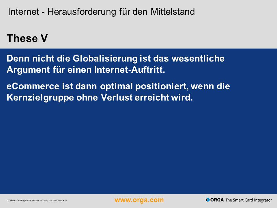www.orga.com © ORGA Kartensysteme GmbH Fölling Uni 06/2000 25 These V Internet - Herausforderung für den Mittelstand Denn nicht die Globalisierung ist