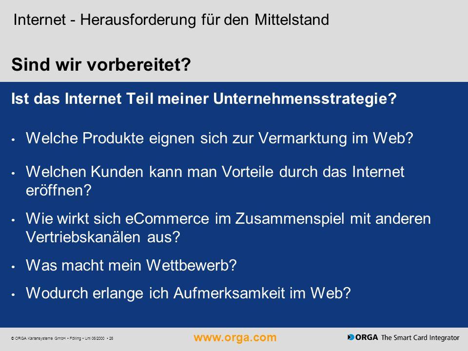 www.orga.com © ORGA Kartensysteme GmbH Fölling Uni 06/2000 26 Sind wir vorbereitet? Internet - Herausforderung für den Mittelstand Ist das Internet Te
