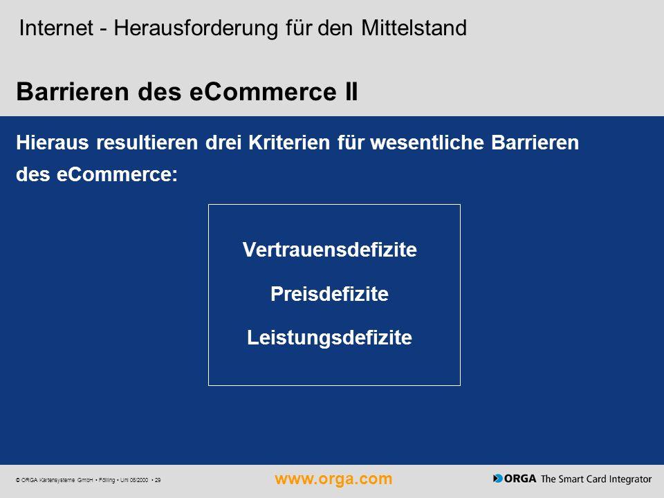www.orga.com © ORGA Kartensysteme GmbH Fölling Uni 06/2000 29 Barrieren des eCommerce II Internet - Herausforderung für den Mittelstand Hieraus result