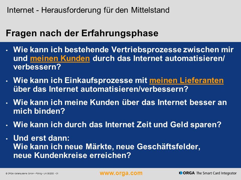 www.orga.com © ORGA Kartensysteme GmbH Fölling Uni 06/2000 31 Fragen nach der Erfahrungsphase Internet - Herausforderung für den Mittelstand Wie kann
