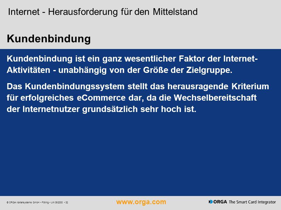 www.orga.com © ORGA Kartensysteme GmbH Fölling Uni 06/2000 32 Kundenbindung Internet - Herausforderung für den Mittelstand Kundenbindung ist ein ganz