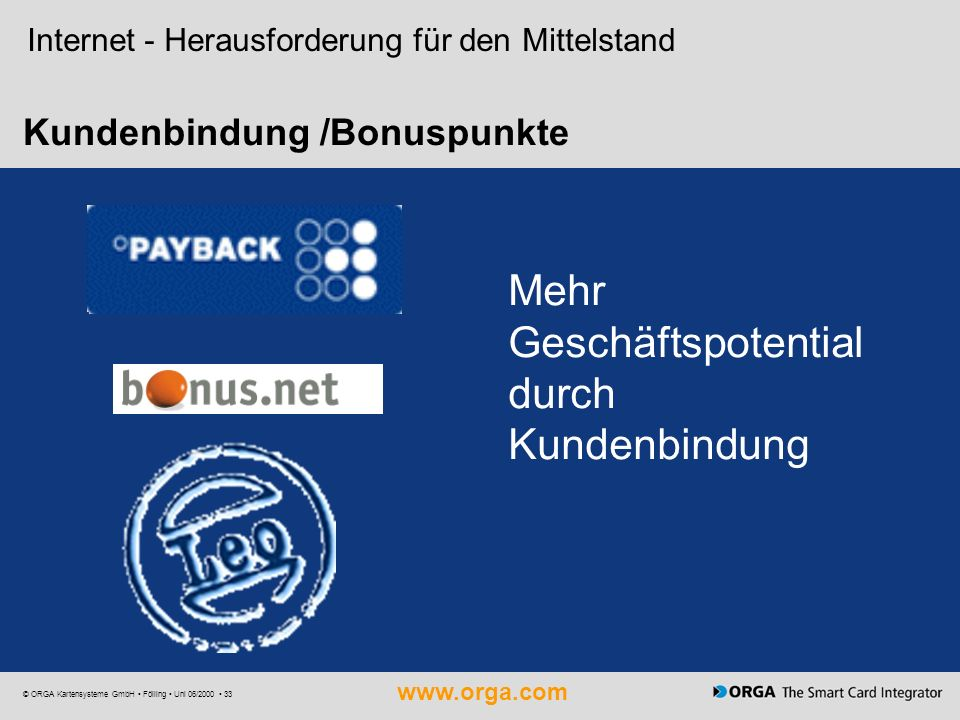 www.orga.com © ORGA Kartensysteme GmbH Fölling Uni 06/2000 33 Kundenbindung /Bonuspunkte Mehr Geschäftspotential durch Kundenbindung Internet - Heraus