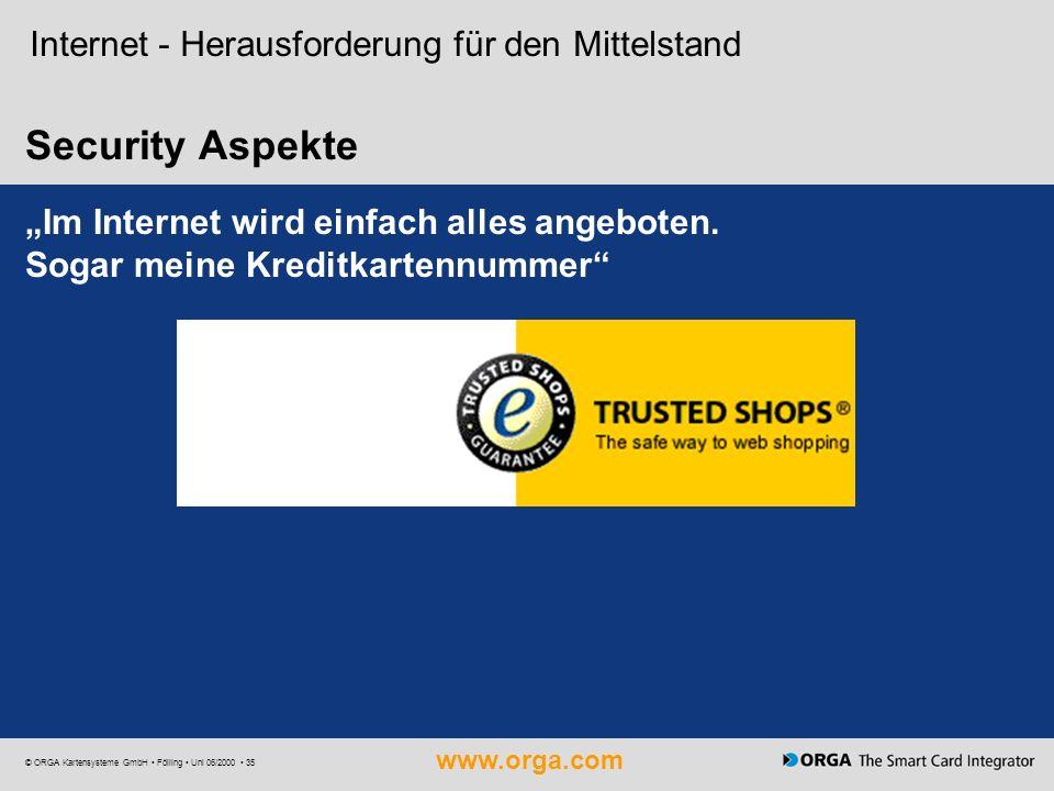 www.orga.com © ORGA Kartensysteme GmbH Fölling Uni 06/2000 35 Security Aspekte Internet - Herausforderung für den Mittelstand Im Internet wird einfach