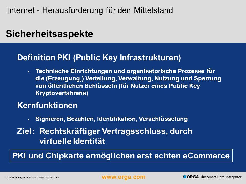www.orga.com © ORGA Kartensysteme GmbH Fölling Uni 06/2000 36 Sicherheitsaspekte Definition PKI (Public Key Infrastrukturen) Technische Einrichtungen