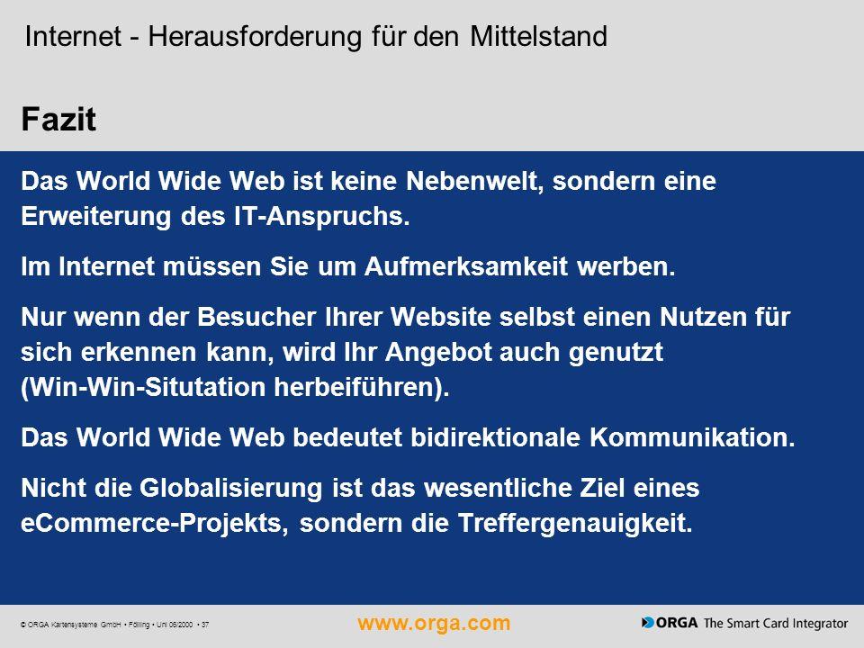www.orga.com © ORGA Kartensysteme GmbH Fölling Uni 06/2000 37 Internet - Herausforderung für den Mittelstand Fazit Das World Wide Web ist keine Nebenw