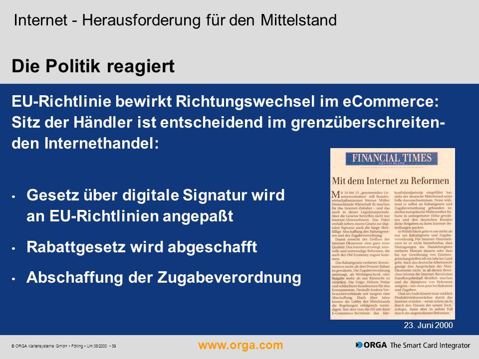 www.orga.com © ORGA Kartensysteme GmbH Fölling Uni 06/2000 39 Internet - Herausforderung für den Mittelstand Die Politik reagiert EU-Richtlinie bewirk