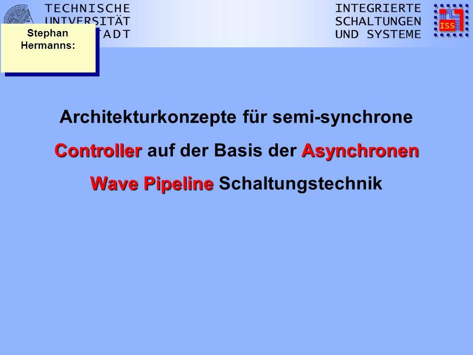 Controller Asynchronen Wave Pipeline Architekturkonzepte für semi-synchrone Controller auf der Basis der Asynchronen Wave Pipeline Schaltungstechnik Stephan Hermanns: