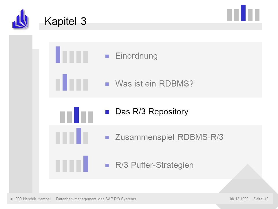 © 1999 Hendrik Hempel08.12.1999Datenbankmanagement des SAP R/3 SystemsSeite: 10 Kapitel 3 n Einordnung n Was ist ein RDBMS? n Das R/3 Repository n Zus