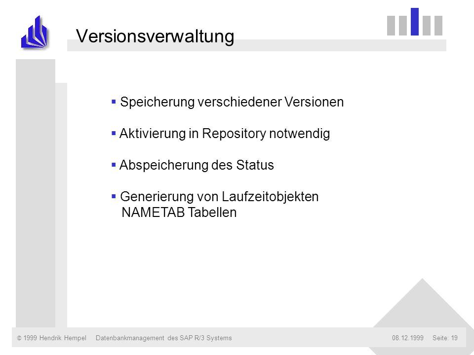 © 1999 Hendrik Hempel08.12.1999Datenbankmanagement des SAP R/3 SystemsSeite: 19 Versionsverwaltung Speicherung verschiedener Versionen Aktivierung in