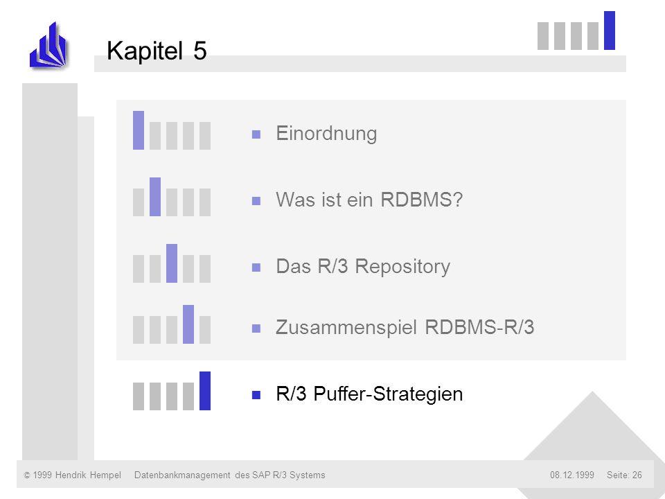© 1999 Hendrik Hempel08.12.1999Datenbankmanagement des SAP R/3 SystemsSeite: 26 Kapitel 5 n Einordnung n Was ist ein RDBMS? n Das R/3 Repository n Zus