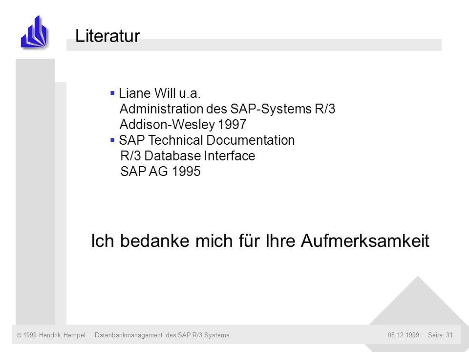 © 1999 Hendrik Hempel08.12.1999Datenbankmanagement des SAP R/3 SystemsSeite: 31 Literatur Liane Will u.a. Administration des SAP-Systems R/3 Addison-W
