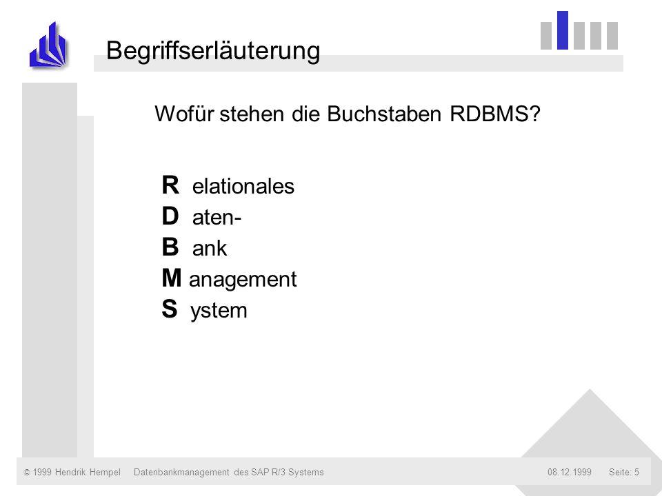 © 1999 Hendrik Hempel08.12.1999Datenbankmanagement des SAP R/3 SystemsSeite: 5 Begriffserläuterung R elationales D aten- B ank M anagement S ystem Wof