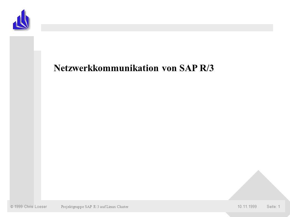 © 1999 Chris Loeser Projektgruppe SAP R/3 auf Linux Cluster Seite: 210.11.1999 Client/Server-Architektur TCP/IP-Protokoll Höhere Protokolle / Schnittstellen Datenaustausch / Verteilungsstrategie Übersicht Übersicht : Netzwerkprotokolle