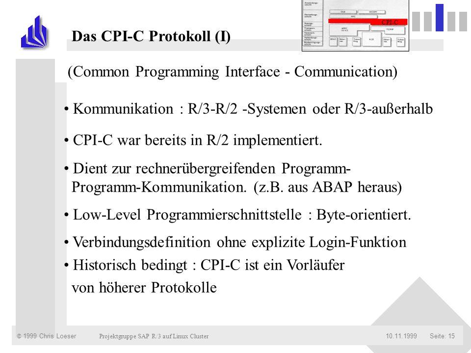 © 1999 Chris Loeser Projektgruppe SAP R/3 auf Linux Cluster Seite: 1510.11.1999 Das CPI-C Protokoll (I) (Common Programming Interface - Communication)