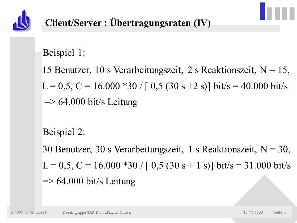 © 1999 Chris Loeser Projektgruppe SAP R/3 auf Linux Cluster Seite: 2810.11.1999 Client/Server-Architektur TCP/IP-Protokoll Höhere Protokolle / Schnittstellen Datenaustausch / Verteilungsstrategie Übersicht Übersicht : Netzwerkprotokolle