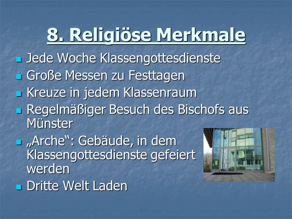8. Religiöse Merkmale Jede Woche Klassengottesdienste Jede Woche Klassengottesdienste Große Messen zu Festtagen Große Messen zu Festtagen Kreuze in je