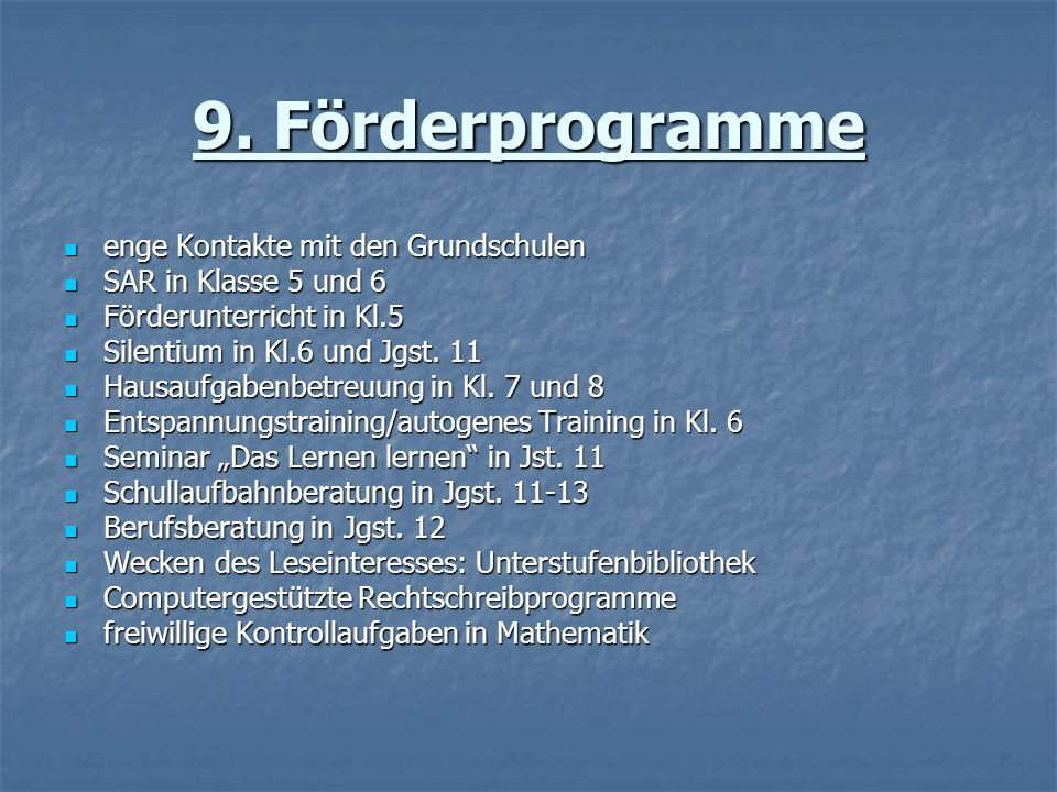 9. Förderprogramme enge Kontakte mit den Grundschulen enge Kontakte mit den Grundschulen SAR in Klasse 5 und 6 SAR in Klasse 5 und 6 Förderunterricht