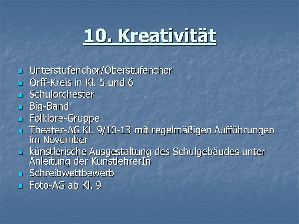 10. Kreativität Unterstufenchor/Oberstufenchor Unterstufenchor/Oberstufenchor Orff-Kreis in Kl. 5 und 6 Orff-Kreis in Kl. 5 und 6 Schulorchester Schul