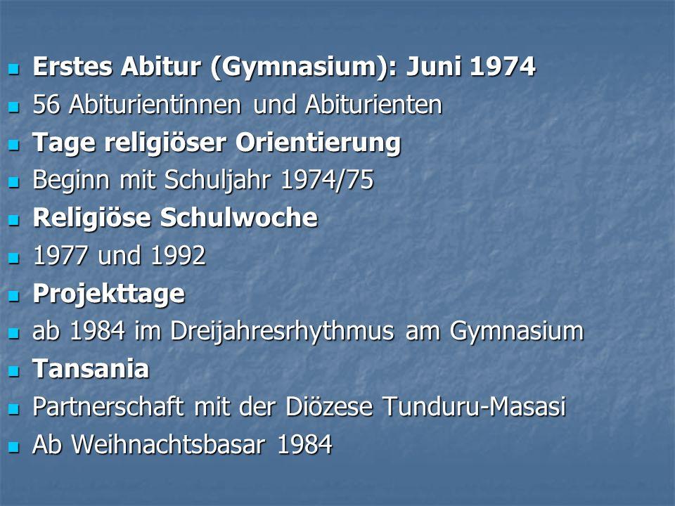 Erstes Abitur (Gymnasium): Juni 1974 56 Abiturientinnen und Abiturienten Tage religiöser Orientierung Beginn mit Schuljahr 1974/75 Religiöse Schulwoch