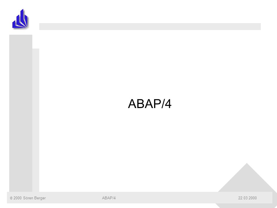 © 2000 Sören Berger ABAP/422.03.2000ABAP/4Seite: 2 Gliederung n Einleitung n ABAP Syntax & Programmstruktur n Interne Tabellen n DB-Zugriff mit ABAP & Open-SQL n ABAP-Dictionary