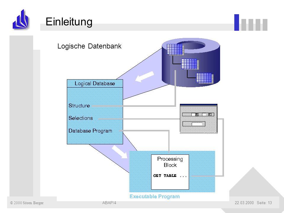 © 2000 Sören Berger ABAP/422.03.2000ABAP/4Seite: 13 Einleitung Logische Datenbank