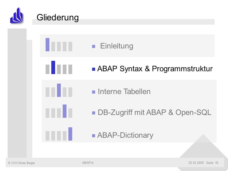 © 2000 Sören Berger ABAP/422.03.2000ABAP/4Seite: 16 Gliederung n Einleitung n ABAP Syntax & Programmstruktur n Interne Tabellen n DB-Zugriff mit ABAP