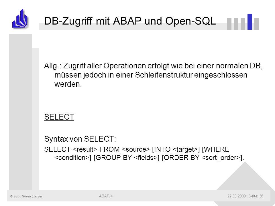 © 2000 Sören Berger ABAP/422.03.2000ABAP/4Seite: 38 DB-Zugriff mit ABAP und Open-SQL Allg.: Zugriff aller Operationen erfolgt wie bei einer normalen D
