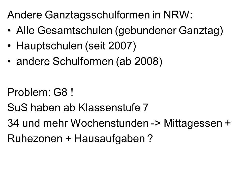 Andere Ganztagsschulformen in NRW: Alle Gesamtschulen (gebundener Ganztag) Hauptschulen (seit 2007) andere Schulformen (ab 2008) Problem: G8 ! SuS hab
