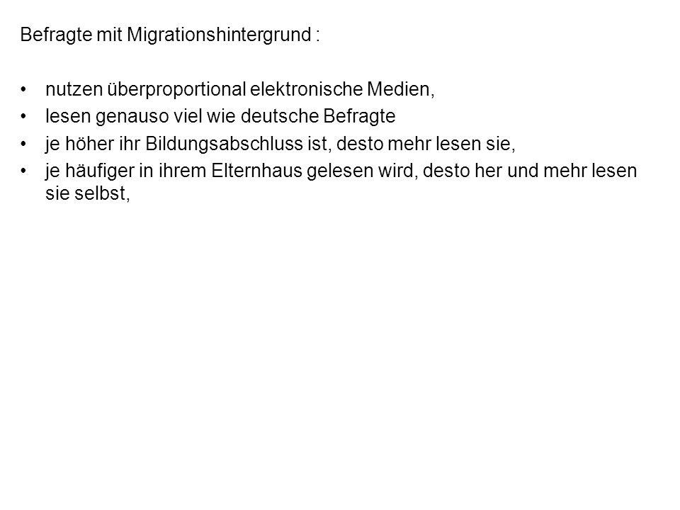Befragte mit Migrationshintergrund : nutzen überproportional elektronische Medien, lesen genauso viel wie deutsche Befragte je höher ihr Bildungsabsch
