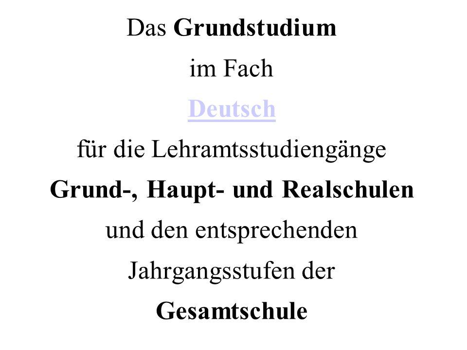 Das Grundstudium im Fach Deutsch für die Lehramtsstudiengänge Grund-, Haupt- und Realschulen und den entsprechenden Jahrgangsstufen der Gesamtschule Deutsch