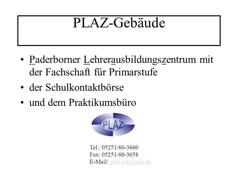 PLAZ-Gebäude Paderborner Lehrerausbildungszentrum mit der Fachschaft für Primarstufe der Schulkontaktbörse und dem Praktikumsbüro Tel.: 05251/60-3660 Fax: 05251/60-3658 E-Mail: plaz-sek@upb.deplaz-sek@upb.de