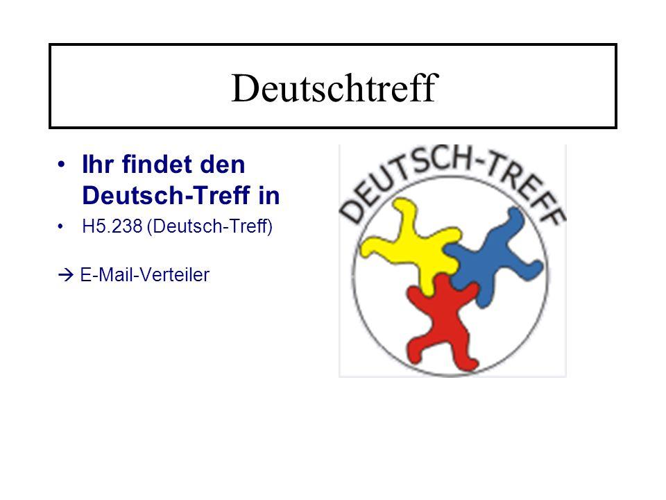 Deutschtreff Ihr findet den Deutsch-Treff in H5.238 (Deutsch-Treff) E-Mail-Verteiler