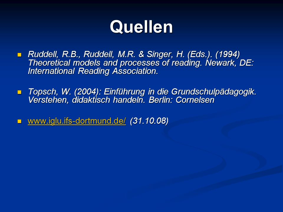 Quellen Ruddell, R.B., Ruddell, M.R. & Singer, H. (Eds.). (1994) Theoretical models and processes of reading. Newark, DE: International Reading Associ