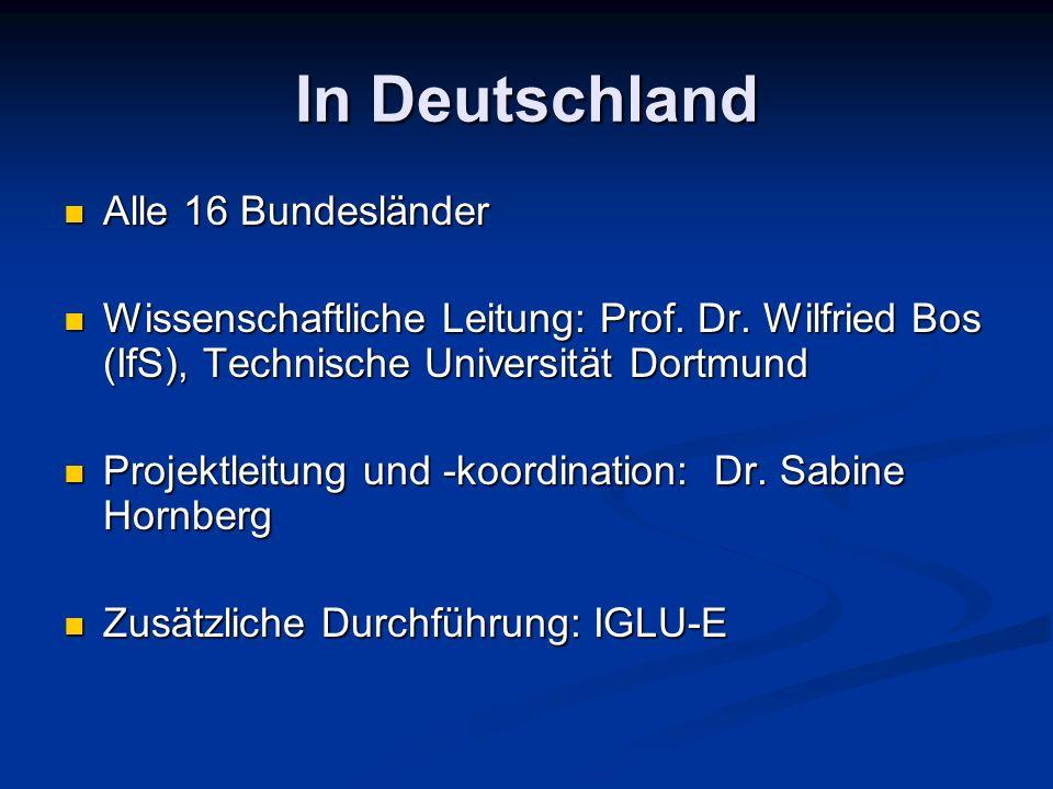 In Deutschland Alle 16 Bundesländer Alle 16 Bundesländer Wissenschaftliche Leitung: Prof. Dr. Wilfried Bos (IfS), Technische Universität Dortmund Wiss