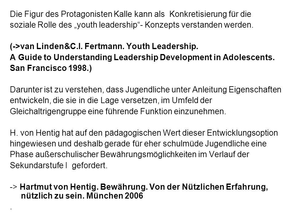 Die Figur des Protagonisten Kalle kann als Konkretisierung für die soziale Rolle des youth leadership- Konzepts verstanden werden. (->van Linden&C.I.